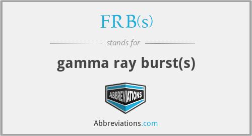 FRB(s) - gamma ray burst(s)