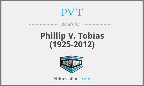 PVT - Phillip V. Tobias (1925-2012)