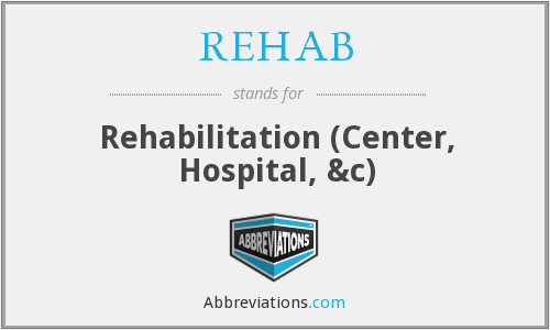 REHAB - Rehabilitation (Center, Hospital, &c)