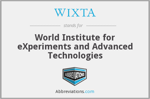 WIXTA - World Institute for eXperiments and Advanced Technologies