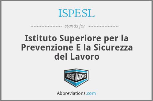 ISPESL - Istituto Superiore per la Prevenzione E la Sicurezza del Lavoro
