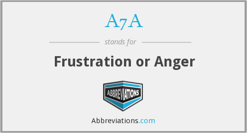 A7A - Frustration or Anger