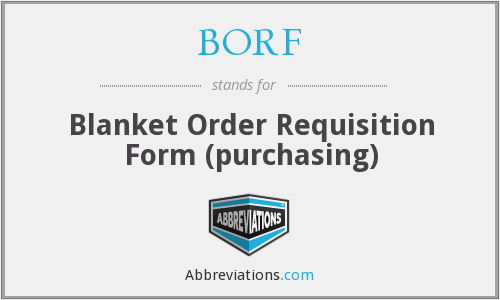 BORF - Blanket Order Requisition Form (purchasing)