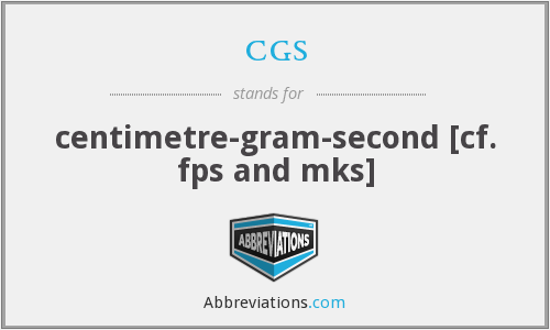 cgs - centimetre-gram-second [cf. fps and mks]