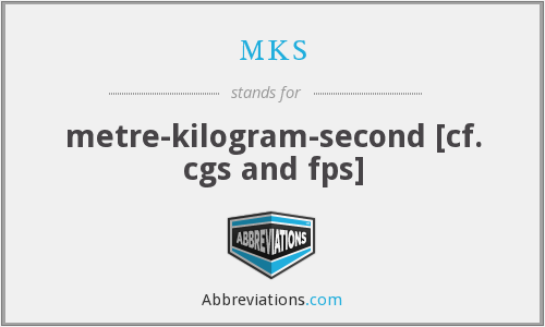 mks - metre-kilogram-second [cf. cgs and fps]