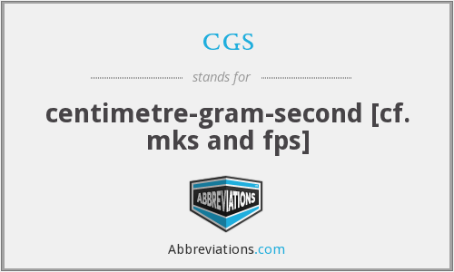 cgs - centimetre-gram-second [cf. mks and fps]