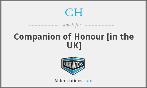 CH - Companion of Honour [in the UK]