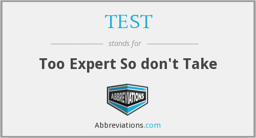 TEST - Too Expert So don't Take