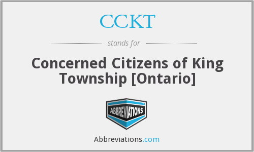 CCKT - Concerned Citizens of King Township [Ontario]