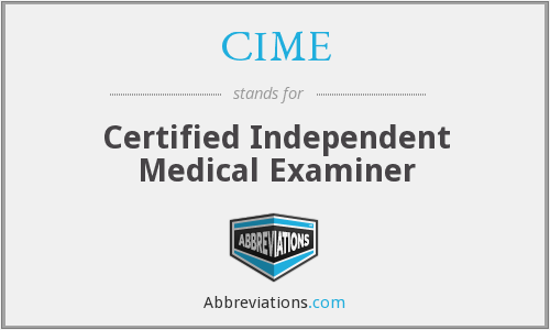 CIME - Certified Independent Medical Examiner