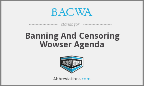 BACWA - Banning And Censoring Wowser Agenda