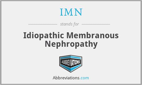 IMN - idiopathic membranous nephropathy
