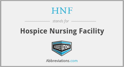HNF - hospice nursing facility