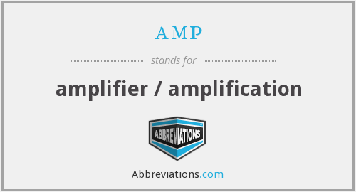 amp - amplifier / amplification