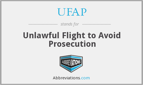 UFAP - Unlawful Flight to Avoid Prosecution