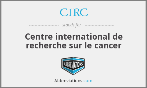 CIRC - Centre international de recherche sur le cancer