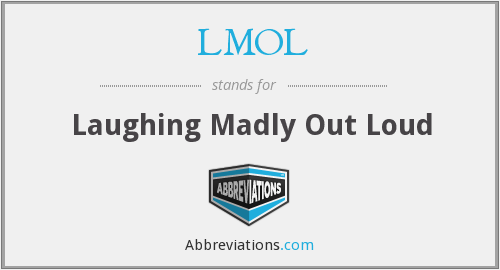 LMOL - Laughing Madly Out Loud
