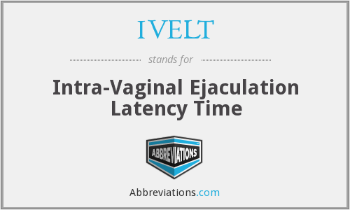 IVELT - intra-vaginal ejaculation latency time