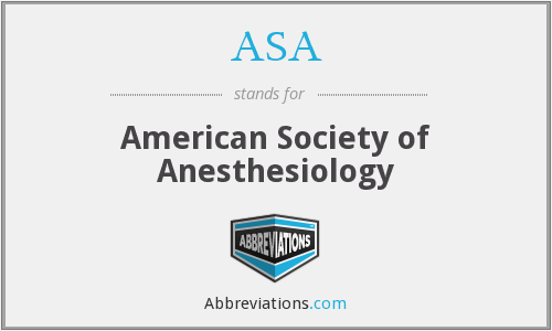 ASA - American Society of Anesthesiology