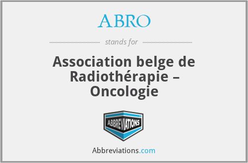 ABRO - Association belge de Radiothérapie – Oncologie