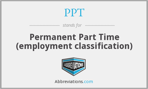PPT - Permanent Part Time (employment classification)