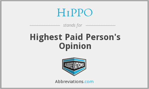 HiPPO - Highest Paid Person's Opinion