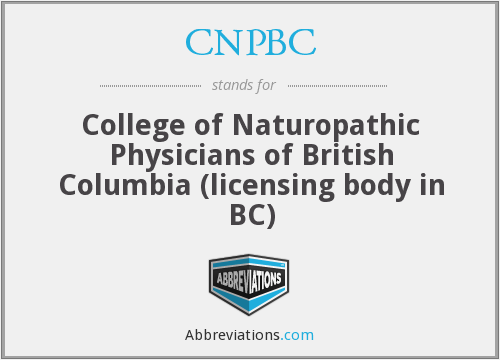 CNPBC - College of Naturopathic Physicians of British Columbia (licensing body in BC)