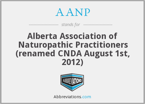 AANP - Alberta Association of Naturopathic Practitioners (renamed CNDA August 1st, 2012)