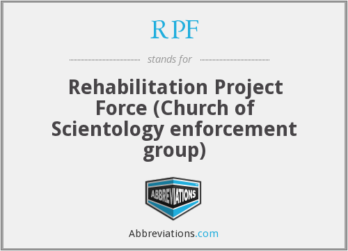 RPF - Rehabilitation Project Force (Church of Scientology enforcement group)