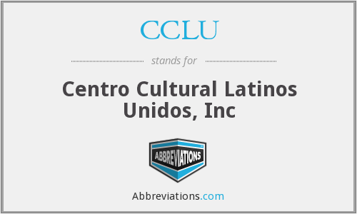 CCLU - Centro Cultural Latinos Unidos, Inc