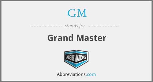 GM - Grand Master