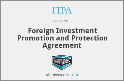 FIPA - Foreign Investment Promotion and Protection Agreement