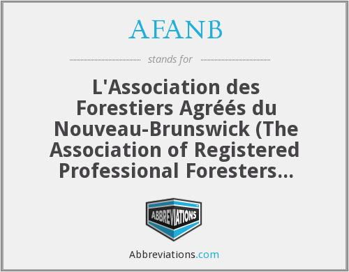 AFANB - L'Association des forestiers agréés du Nouveau-Brunswick (The Association of Registered Professional Foresters ofNew Brunswick)