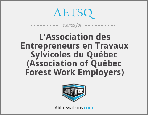 AETSQ - L'Association des Entrepreneurs en Travaux Sylvicoles du Québec (Association of Québec Forest Work Employers)