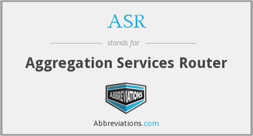 ASR - Aggregation Services Router