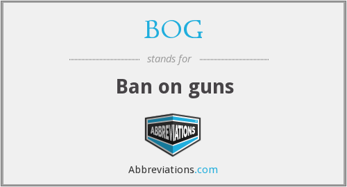 BOG - Ban on guns