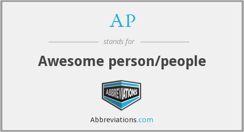 AP - Awesome person/people