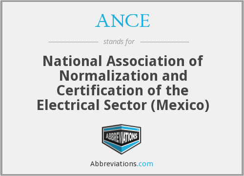 ANCE - National Association of Normalization and Certification of the Electrical Sector (Mexico)