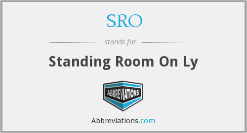 SRO - Standing Room On Ly