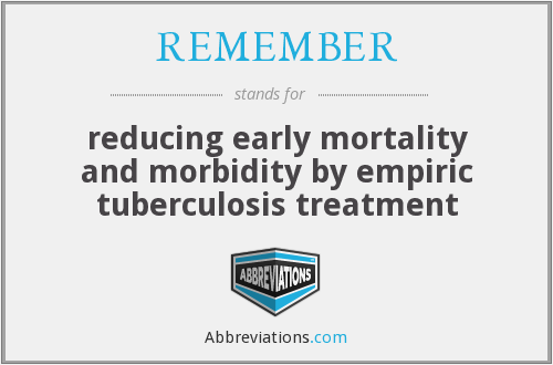 REMEMBER - reducing early mortality and morbidity by empiric tuberculosis treatment