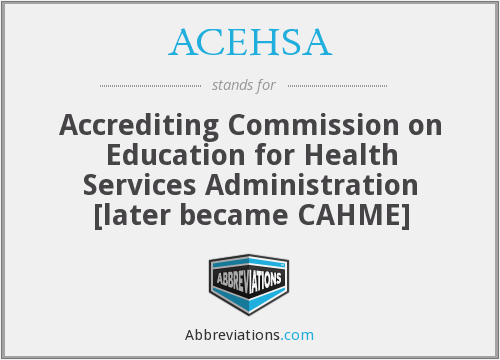 ACEHSA - Accrediting Commission on Education for Health Services Administration [later became CAHME]