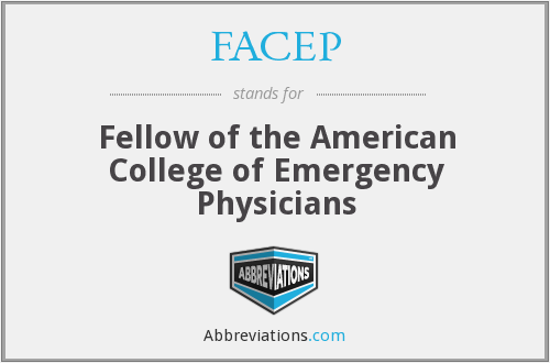 FACEP - Fellow of the American College of Emergency Physicians