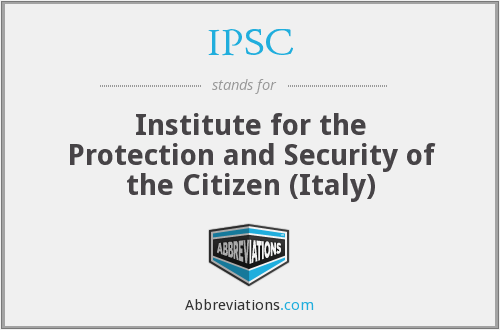 IPSC - Institute for the Protection and Security of the Citizen (Italy)