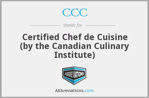 CCC - Certified Chef de Cuisine (by the Canadian Culinary Institute)