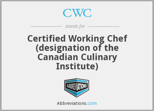 CWC - Certified Working Chef (designation of the Canadian Culinary Institute)