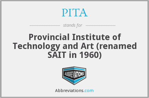 PITA - Provincial Institute of Technology and Art (renamed SAIT in 1960)
