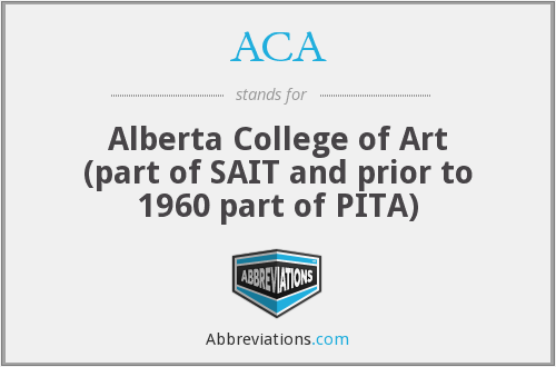 ACA - Alberta College of Art (part of SAIT and prior to 1960 part of PITA)
