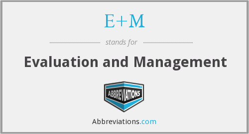 E+M - evaluation and management