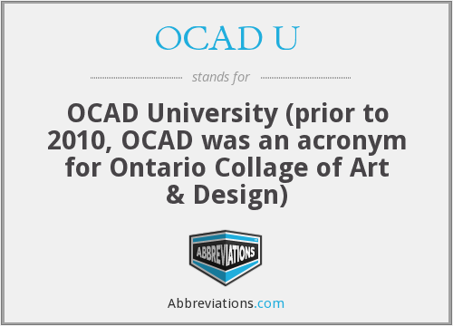 OCAD U - OCAD University (prior to 2010, OCAD was an acronym for Ontario Collage of Art & Design)