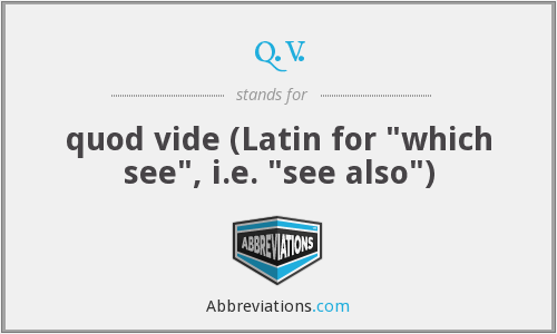 q.v. - quod vide (Latin for
